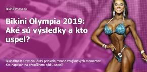 Bikini Olympia 2019: Aké sú výsledky a kto uspel?