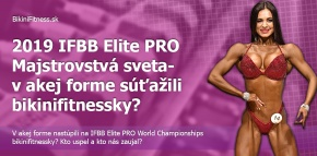 2019 IFBB Elite PRO Majstrovstvá sveta - v akej forme súťažili bikinifitnessky?