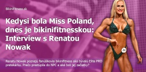 Kedysi bola Miss Poland, dnes je bikinifitnesskou: Interview s Renatou Nowak