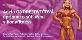 Adela ONDREJOVIČOVÁ úprimne o súťažení v bodyfitness
