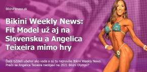 Bikini Weekly News: Fit Model už aj na Slovensku a Angelica Teixeira mimo hry