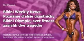 Bikini Weekly News: Poznáme ďalšie účastníčky Bikini Olympie, svet fitness zasiahli aj dve tragédie