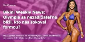 Bikini Weekly News: Olympia sa nezadržateľne blíži, kto nás šokoval formou?