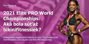 2021 Elite PRO World Championships: Aká bola súťaž bikinifitnessiek?